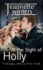 At the Sight of Holly ebook by Jeannette Winters