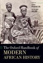 The Oxford Handbook of Modern African History ebook by John Parker, Richard Reid