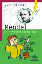 Mendel e l'invasione degli OGM eBook by Luca Novelli