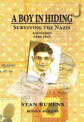 A Boy In Hiding - Surviving The Nazis Amsterdam 1940-1945 ebook by Stan Rubens