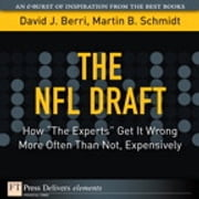 "The NFL Draft - How ""The Experts"" Get It Wrong More Often Than Not, Expensively ebook by David Berri,Martin Schmidt"