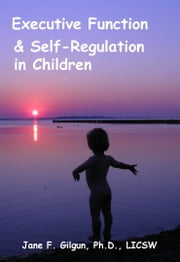 Executive Function and Self-Regulation in Children ebook by Jane Gilgun