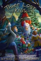 The Three Lost Kids & The Christmas Curse ebook by Kimberly Kinrade