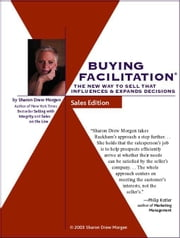 Buying Facilitation(R): The New Way to Sell That Influences and Expands Decisions ebook by Morgen, Sharon Drew