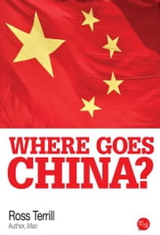 Where Goes China? ebook by Ross Terill