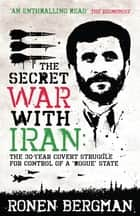 The Secret War with Iran ebook by Ronen Bergman