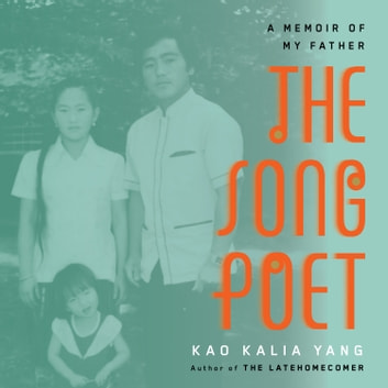The Song Poet - A Memoir of My Father audiobook by Kao Kalia Yang