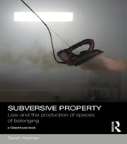 Subversive Property - Law and the Production of Spaces of Belonging ebook by Sarah Keenan
