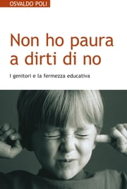 Non ho paura a dirti di no. I genitori e la fermezza educativa ebook by Osvaldo Poli