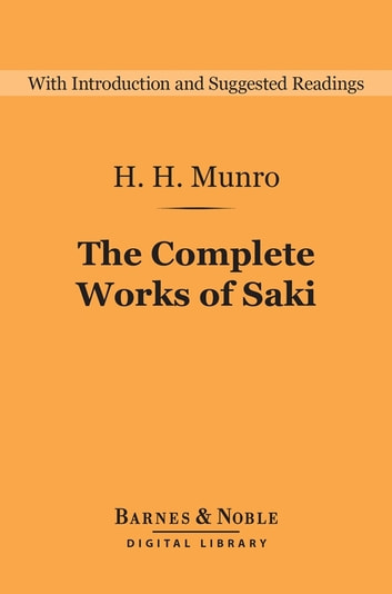 The Complete Works of Saki (Barnes & Noble Digital Library) ebook by H.H. Munro