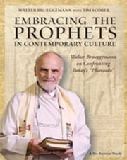 "Embracing the Prophets in Contemporary Culture - Walter Brueggemann on Confronting Today's ""Pharaohs"" ebook by Tim Scorer"