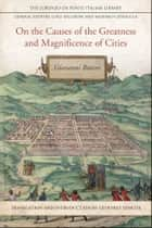 On the Causes of the Greatness and Magnificence of Cities ebook by Geoffrey Symcox