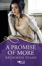 A Promise of More: A Rouge Regency Romance - (Disgraced Lords #2) ebook by Bronwen Evans