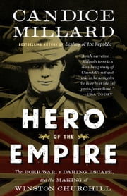 Hero of the Empire - The Boer War, a Daring Escape, and the Making of Winston Churchill ebook by Candice Millard