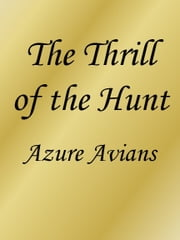 The Thrill of the Hunt ebook by Azure Avians