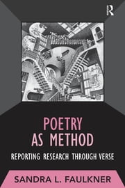 Poetry as Method - Reporting Research Through Verse ebook by Sandra L Faulkner