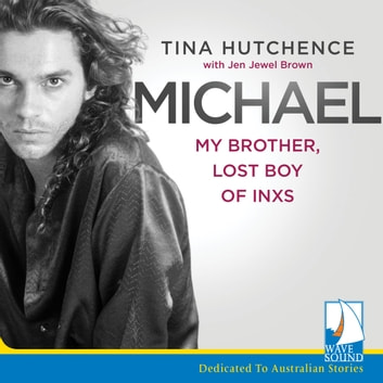 Michael - My Brother, Lost Boy of INXS audiobook by Tina Hutchence,Jen Jewel Brown