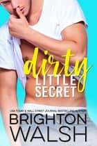 Dirty Little Secret ebook by Brighton Walsh