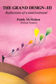 The Grand Design–III. Reflections of a soul/oversoul ebook by Paddy McMahon