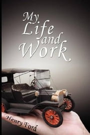 My Life And Work ebook by Henry Ford