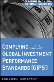 Complying with the Global Investment Performance Standards (GIPS) ebook by Bruce J. Feibel,Karyn D. Vincent