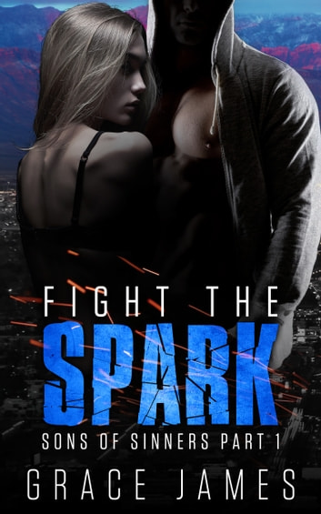 Fight the Spark: Sons of Sinners Part 1 ebook by Grace James