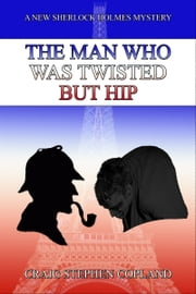 The Man Who was Twisted but Hip: A New Sherlock Holmes Mystery ebook by Craig Stephen Copland