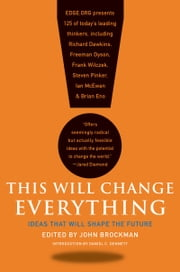 This Will Change Everything - Ideas That Will Shape the Future ebook by Mr. John Brockman