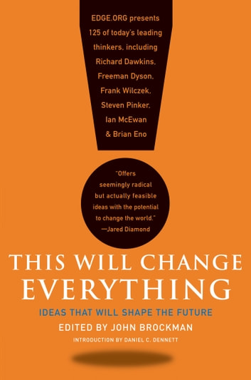This Will Change Everything - Ideas That Will Shape the Future ebook by John Brockman