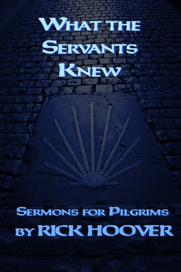 What the Servants Knew ebook by Rick Hoover