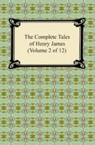The Complete Tales of Henry James (Volume 2 of 12) ebook by Henry James