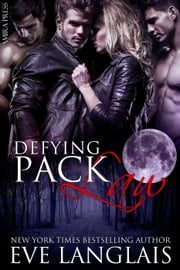 Defying Pack Law - Pack, #1 ebook by Eve Langlais