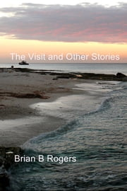 The Visit and Other Stories ebook by Brian B. Rogers