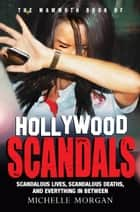 The Mammoth Book of Hollywood Scandals ebook by Michelle Morgan