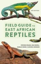 Field Guide to East African Reptiles ebook by Mr Steve Spawls, Kim Howell, Harald Hinkel,...