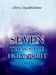 Seven Things The Holy Spirit will Do in You ebook by Christ Embassy Int'l