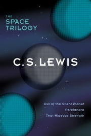 The Space Trilogy, Omnibus Edition - Three Science Fiction Classics in One Volume: Out of the Silent Planet, Perelandra, That Hideous Strength ebook by C. S. Lewis