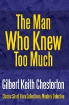 The Man Who Knew Too Much ebook by Gilbert Keith Chesterton