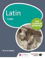 Latin for Common Entrance Three ebook by N. R. Oulton