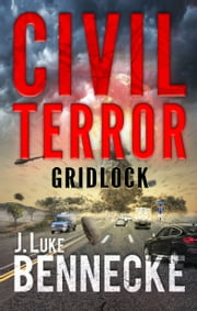 Civil Terror: Gridlock ebook by J. Luke Bennecke