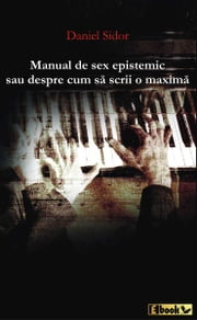 Manual de sex epistemic sau despre cum sa scrii o maxima ebook by Daniel Sidor