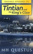 Tintian and the King's Claw - Omnibus: Episodes I-V ebook by MH Questus