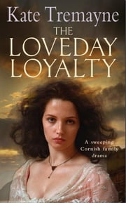 The Loveday Loyalty (Loveday series, Book 7) - Drama, intrigue and romance in an exciting historical saga ebook by Kate Tremayne