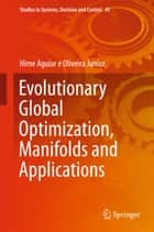 Evolutionary Global Optimization, Manifolds and Applications ebook by Hime Aguiar e Oliveira Junior