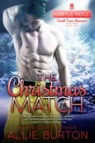 The Christmas Match - A Castle Ridge Small Town Romance ebook by Allie Burton