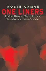 One Liners - Random Thoughts, Observations and Facts About the Human Condition ebook by Robin Oxman