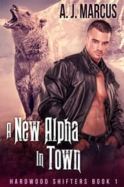 A New Alpha In Town ebook by A.J. Marcus