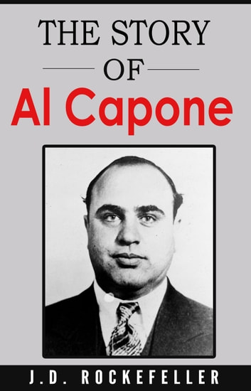 The Story of Al Capone ebook by J.D. Rockefeller