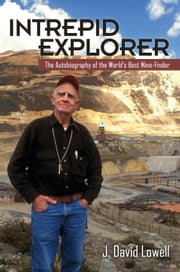 Intrepid Explorer - The Autobiography of the World's Best Mine Finder ebook by J. David Lowell