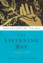 The Listening Day - Meditations On The Way, Volume Two ebook by Paul J. Pastor